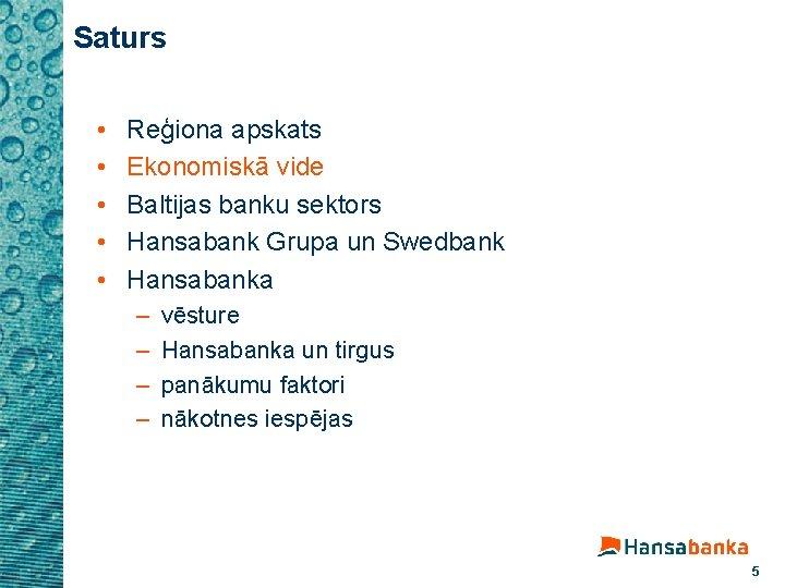 Saturs • • • Reģiona apskats Ekonomiskā vide Baltijas banku sektors Hansabank Grupa un