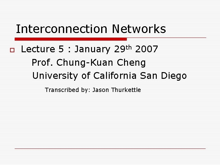 Interconnection Networks o Lecture 5 : January 29 th 2007 Prof. Chung-Kuan Cheng University