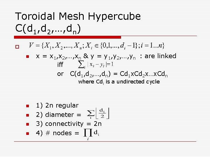 Toroidal Mesh Hypercube C(d 1, d 2, …, dn) o n x = x