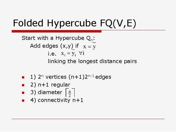 Folded Hypercube FQ(V, E) Start with a Hypercube Qn: Add edges (x, y) if