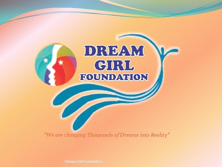 """""""We are changing Thousands of Dreams into Reality"""" Dream Girl Foundation"""