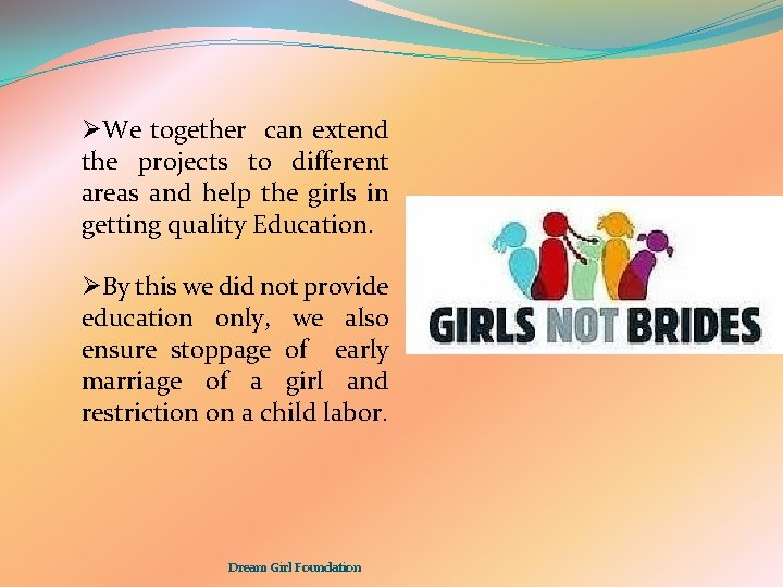 ØWe together can extend the projects to different areas and help the girls in