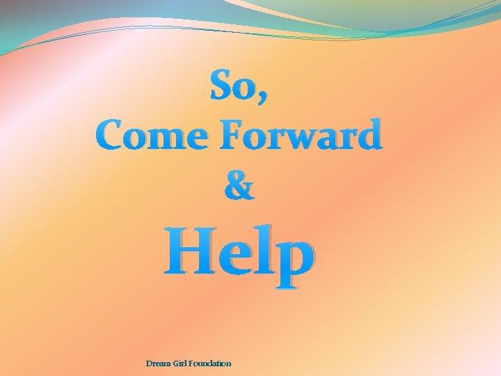 So, Come Forward & Help Dream Girl Foundation