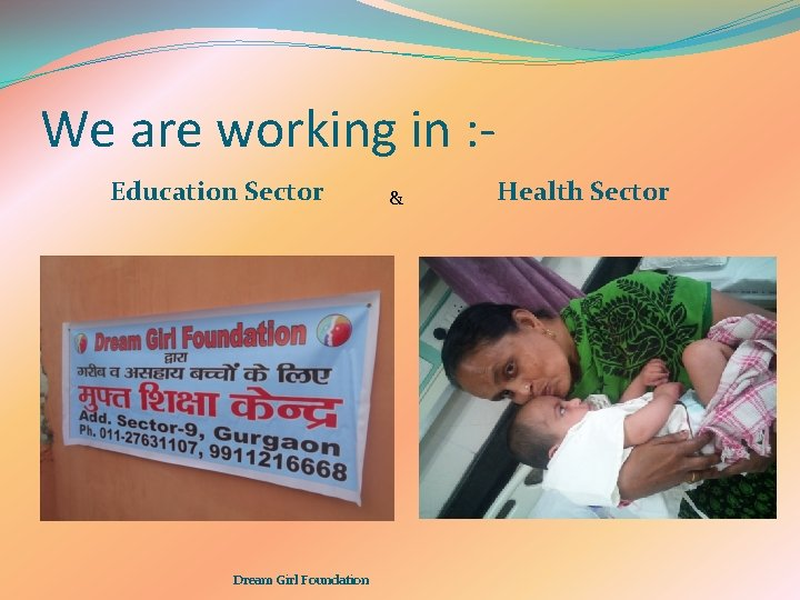 We are working in : Education Sector Dream Girl Foundation & Health Sector