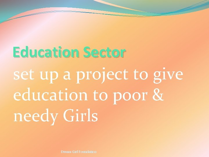 Education Sector set up a project to give education to poor & needy Girls