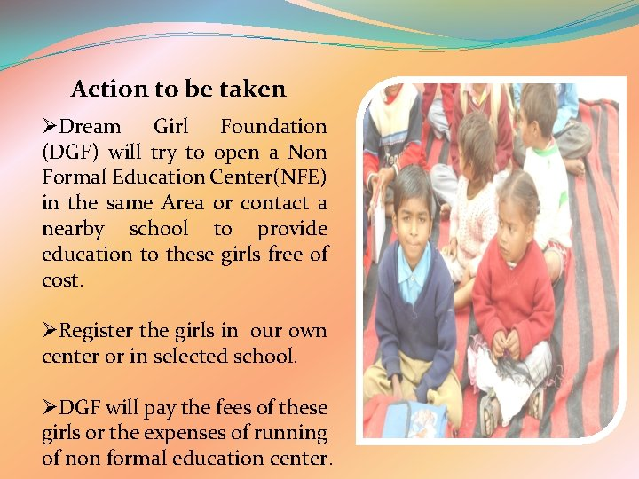 Action to be taken ØDream Girl Foundation (DGF) will try to open a Non