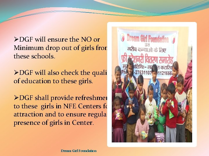 ØDGF will ensure the NO or Minimum drop out of girls from these schools.