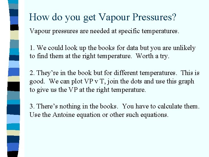 How do you get Vapour Pressures? Vapour pressures are needed at specific temperatures. 1.