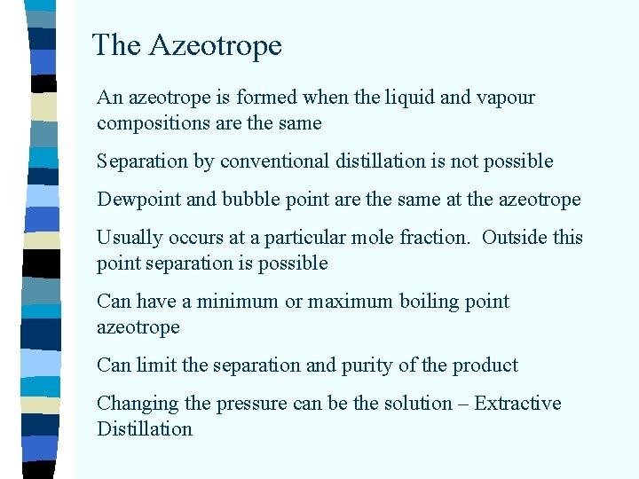 The Azeotrope An azeotrope is formed when the liquid and vapour compositions are the