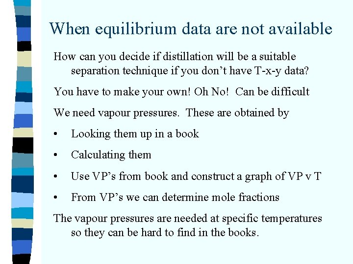 When equilibrium data are not available How can you decide if distillation will be