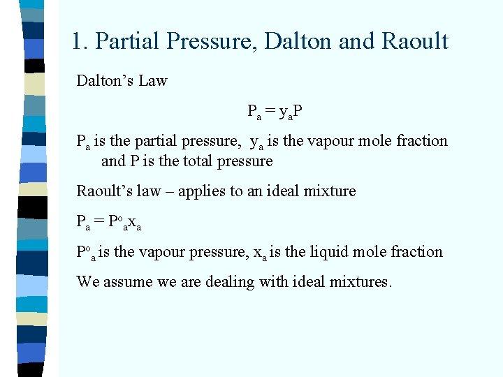 1. Partial Pressure, Dalton and Raoult Dalton's Law Pa = ya. P Pa is