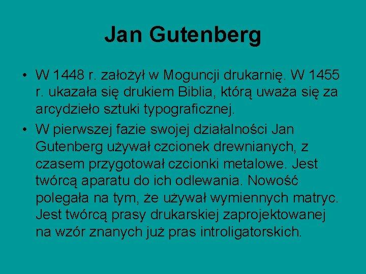 Jan Gutenberg • W 1448 r. założył w Moguncji drukarnię. W 1455 r. ukazała