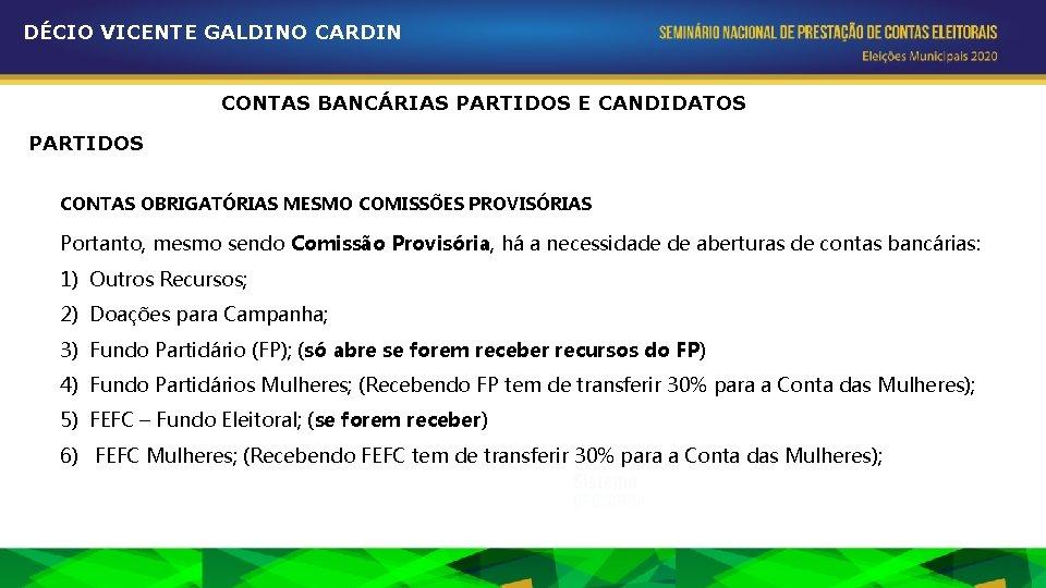 DÉCIO VICENTE GALDINO CARDIN CONTAS BANCÁRIAS PARTIDOS E CANDIDATOS PARTIDOS CONTAS OBRIGATÓRIAS MESMO COMISSÕES