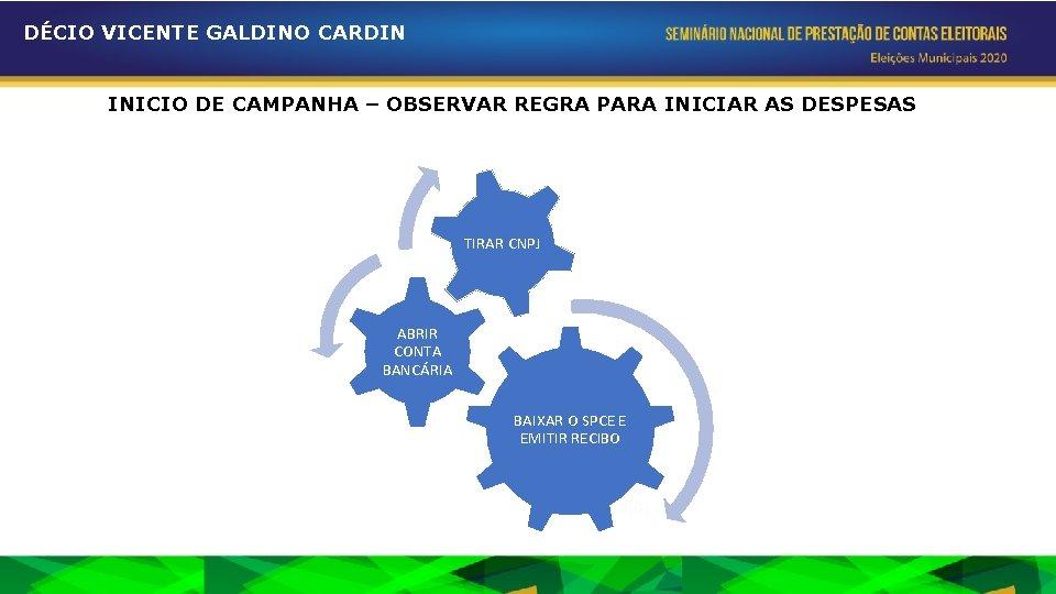 DÉCIO VICENTE GALDINO CARDIN INICIO DE CAMPANHA – OBSERVAR REGRA PARA INICIAR AS DESPESAS