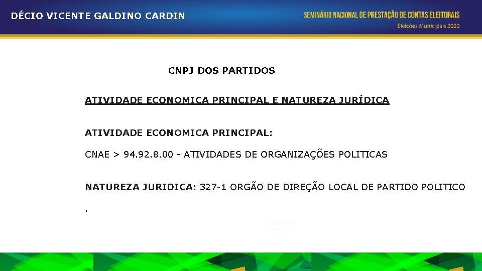DÉCIO VICENTE GALDINO CARDIN CNPJ DOS PARTIDOS ATIVIDADE ECONOMICA PRINCIPAL E NATUREZA JURÍDICA ATIVIDADE