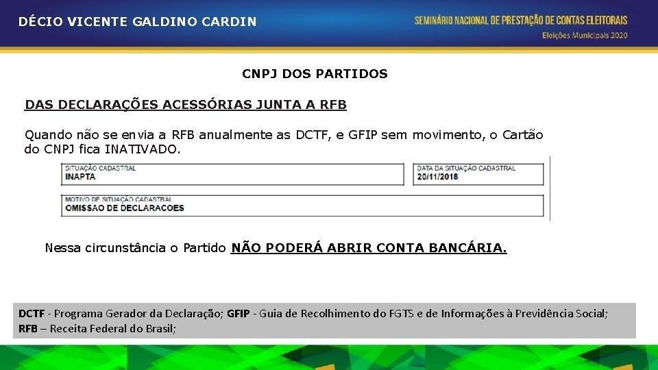 DÉCIO VICENTE GALDINO CARDIN CNPJ DOS PARTIDOS DAS DECLARAÇÕES ACESSÓRIAS JUNTA A RFB Quando