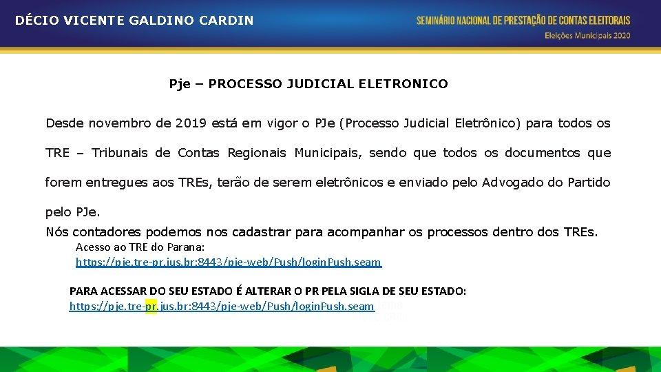 DÉCIO VICENTE GALDINO CARDIN Pje – PROCESSO JUDICIAL ELETRONICO Desde novembro de 2019 está