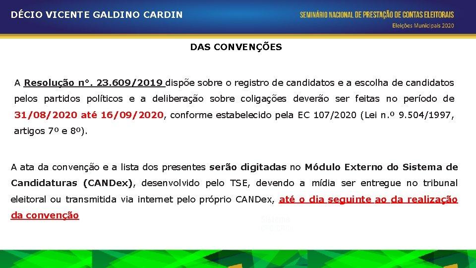 DÉCIO VICENTE GALDINO CARDIN DAS CONVENÇÕES A Resolução n°. 23. 609/2019 dispõe sobre o
