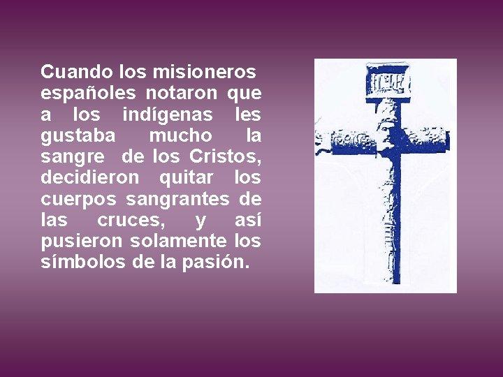 Cuando los misioneros españoles notaron que a los indígenas les gustaba mucho la sangre