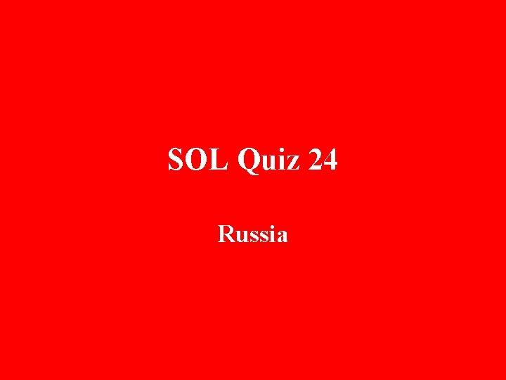 SOL Quiz 24 Russia
