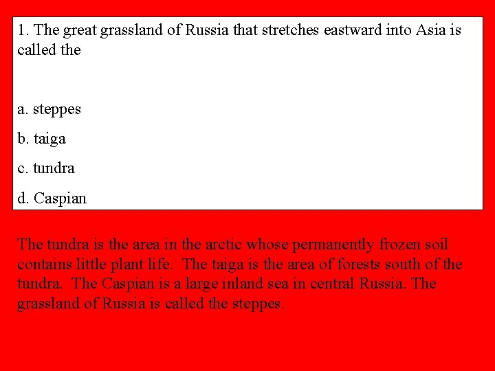 1. The great grassland of Russia that stretches eastward into Asia is called the