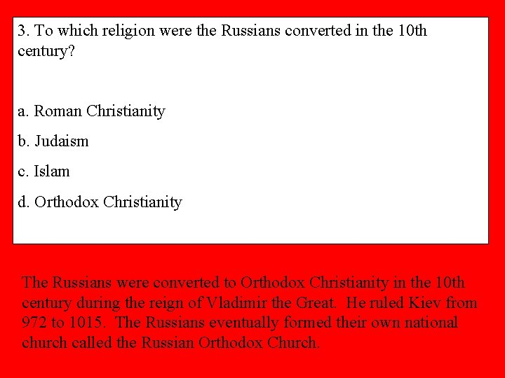 3. To which religion were the Russians converted in the 10 th century? a.