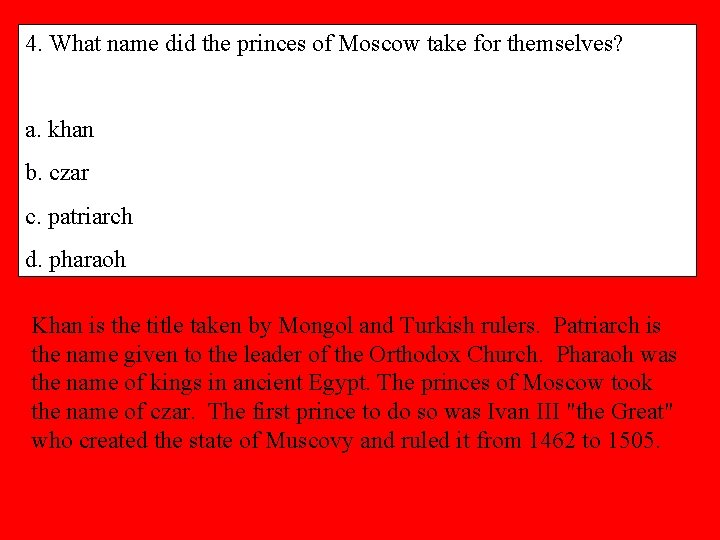 4. What name did the princes of Moscow take for themselves? a. khan b.