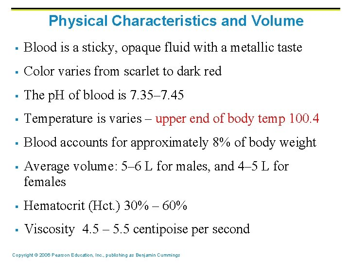 Physical Characteristics and Volume § Blood is a sticky, opaque fluid with a metallic
