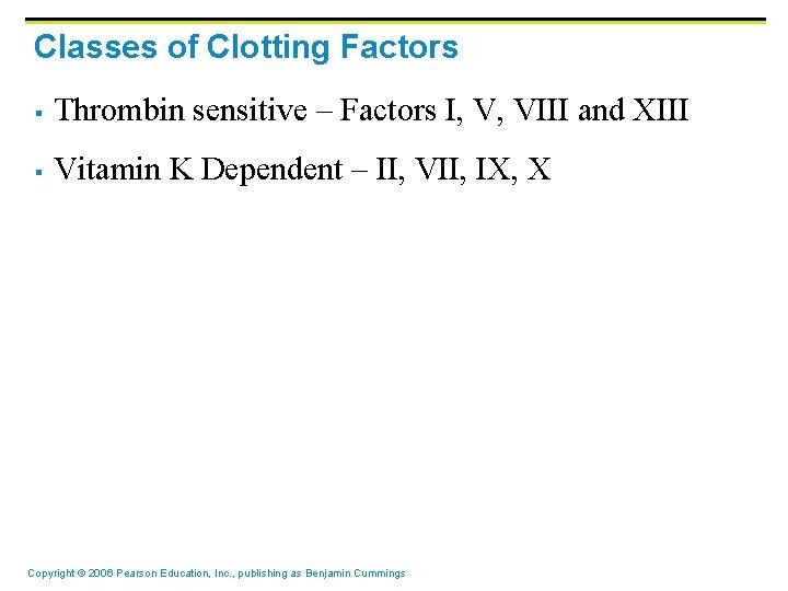 Classes of Clotting Factors § Thrombin sensitive – Factors I, V, VIII and XIII