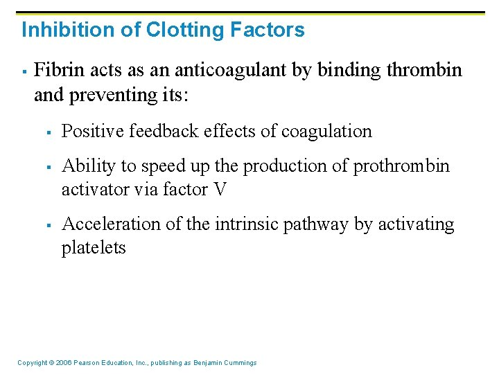 Inhibition of Clotting Factors § Fibrin acts as an anticoagulant by binding thrombin and