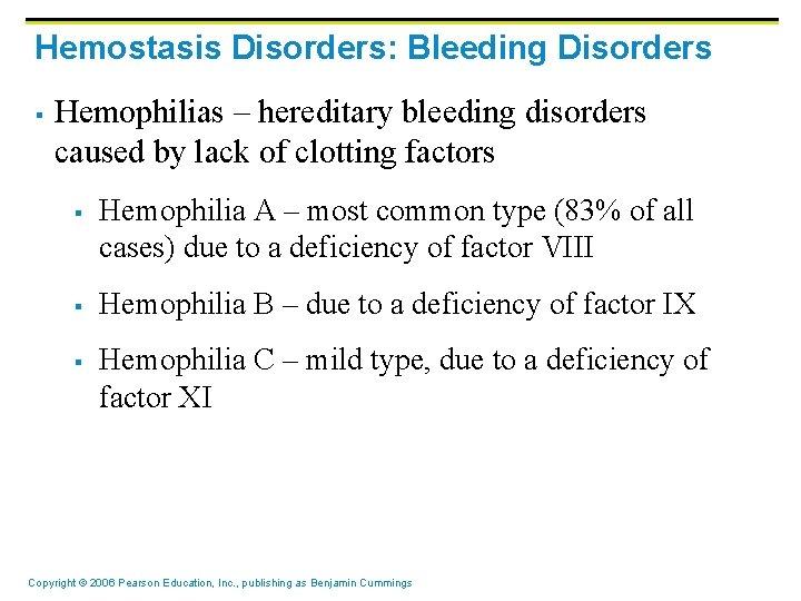Hemostasis Disorders: Bleeding Disorders § Hemophilias – hereditary bleeding disorders caused by lack of