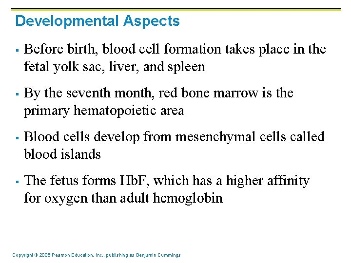 Developmental Aspects § § Before birth, blood cell formation takes place in the fetal