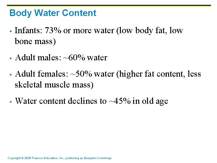 Body Water Content § § Infants: 73% or more water (low body fat, low
