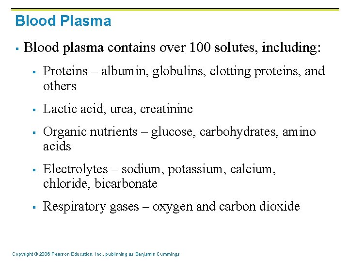 Blood Plasma § Blood plasma contains over 100 solutes, including: § § § Proteins