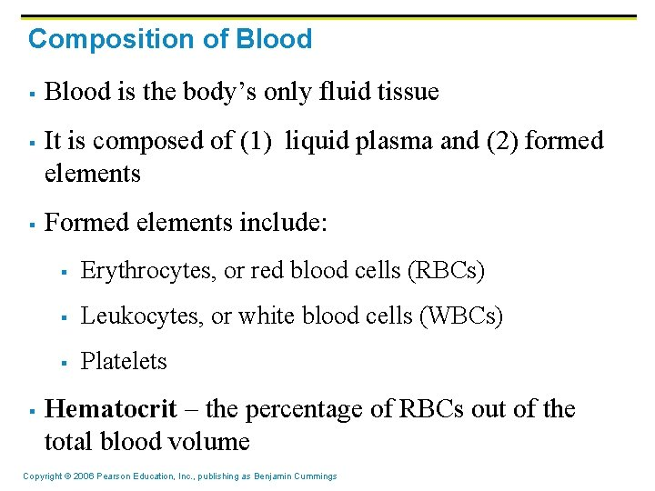 Composition of Blood § § Blood is the body's only fluid tissue It is