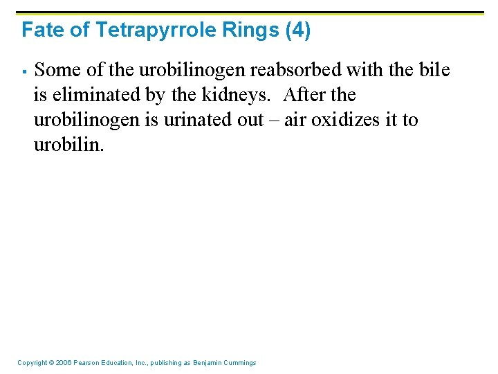 Fate of Tetrapyrrole Rings (4) § Some of the urobilinogen reabsorbed with the bile