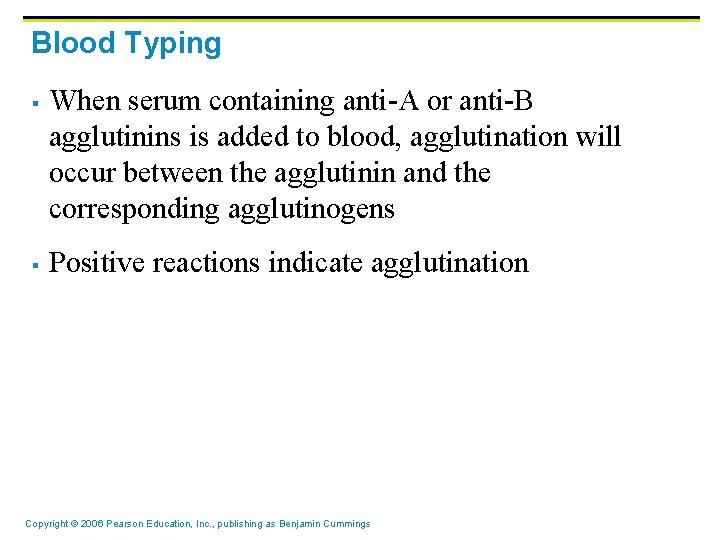 Blood Typing § § When serum containing anti-A or anti-B agglutinins is added to