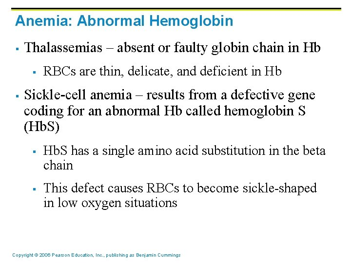 Anemia: Abnormal Hemoglobin § Thalassemias – absent or faulty globin chain in Hb §