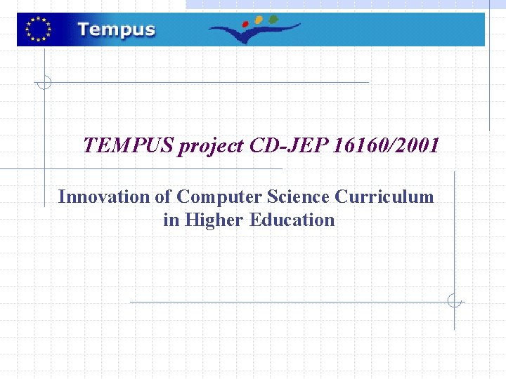 TEMPUS project CD-JEP 16160/2001 Innovation of Computer Science Curriculum in Higher Education