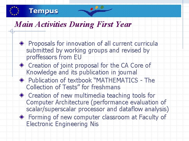 Main Activities During First Year Proposals for innovation of all current curricula submitted by