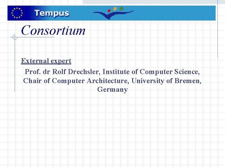 Consortium External expert Prof. dr Rolf Drechsler, Institute of Computer Science, Chair of Computer