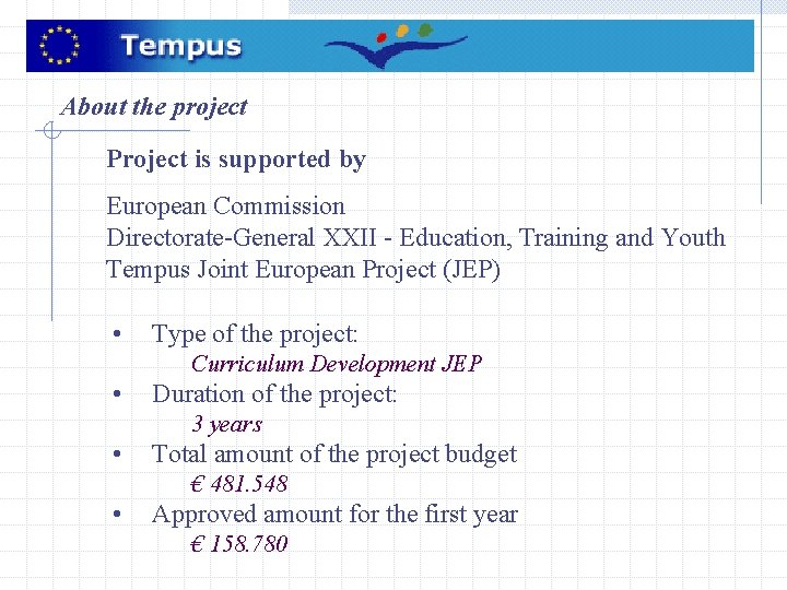 About the project Project is supported by European Commission Directorate-General XXII - Education, Training