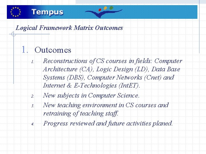 Logical Framework Matrix Outcomes 1. 2. 3. 4. Reconstructions of CS courses in fields: