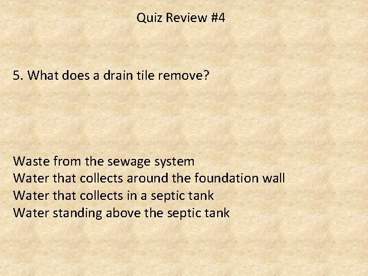 Quiz Review #4 5. What does a drain tile remove? Waste from the sewage