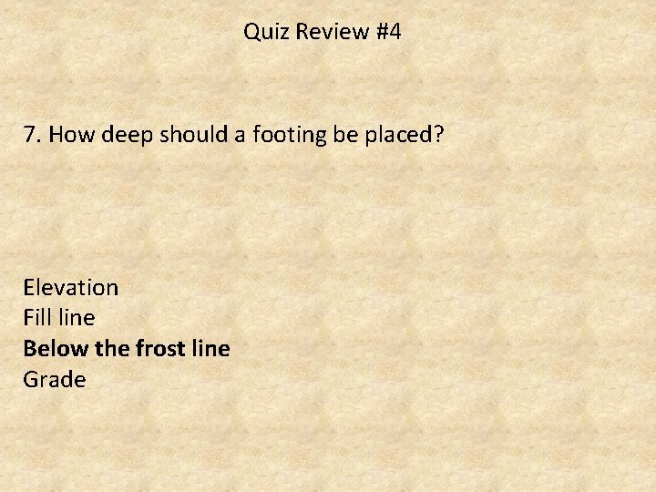 Quiz Review #4 7. How deep should a footing be placed? Elevation Fill line