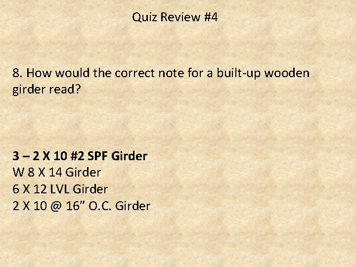 Quiz Review #4 8. How would the correct note for a built-up wooden girder