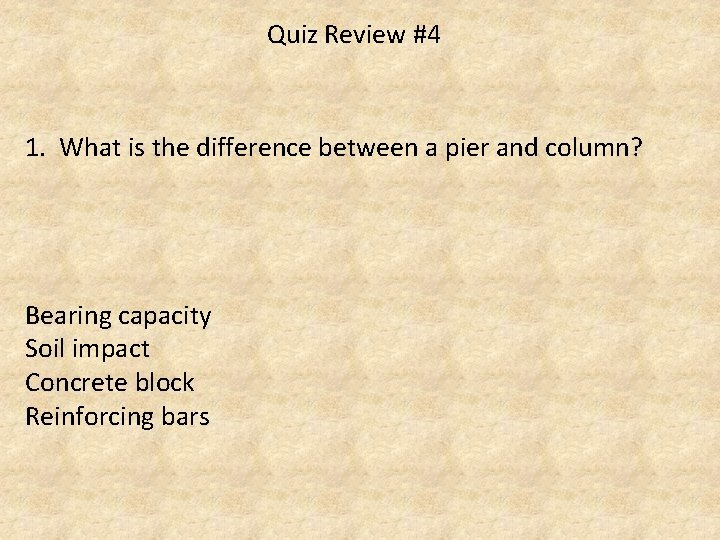 Quiz Review #4 1. What is the difference between a pier and column? Bearing