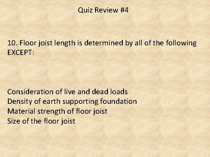 Quiz Review #4 10. Floor joist length is determined by all of the following