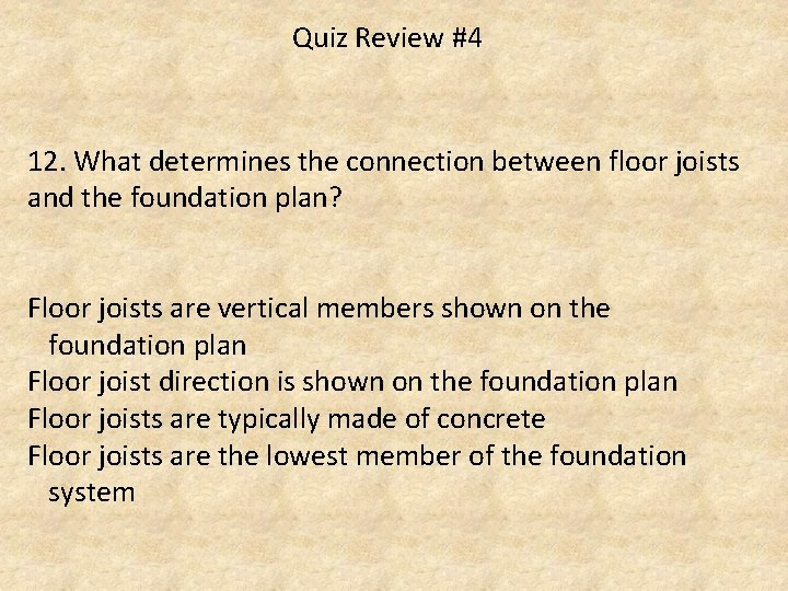 Quiz Review #4 12. What determines the connection between floor joists and the foundation