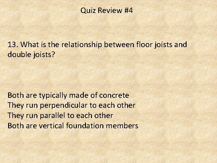 Quiz Review #4 13. What is the relationship between floor joists and double joists?